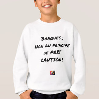 BANKS? NOT WITH THE PRINCIPLE OF LOAN GUARANTEE SWEATSHIRT