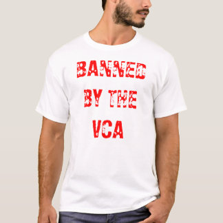 BANNED BY THE VCA tshirts