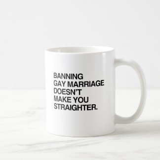 BANNING GAY MARRIAGE DOESN T MAKE YOU STRAIGHTER MUG