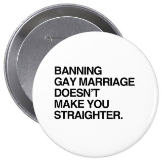 BANNING GAY MARRIAGE DOESN'T MAKE YOU STRAIGHTER 10 CM ROUND BADGE