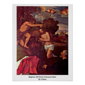 Baptism Of Christ Giovanni Ram By Titian Poster