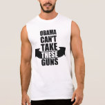 Barack Obama Can't Take These Guns Sleeveless T-shirts