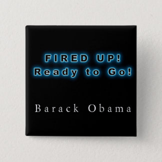 BARACK OBAMA FIRED UP READY TO GO 15 CM SQUARE BADGE