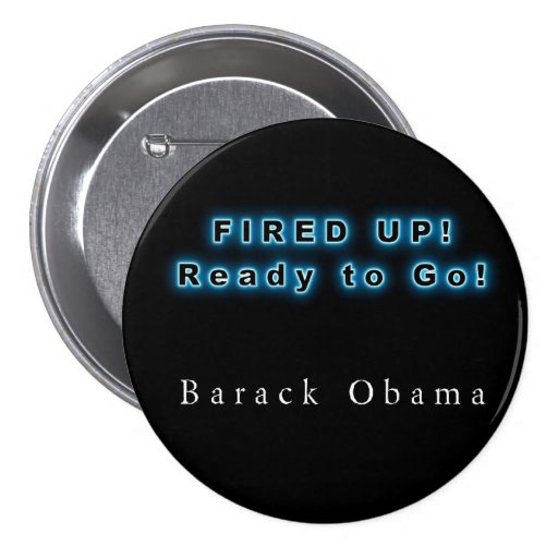 BARACK OBAMA FIRED UP READY TO GO BUTTON