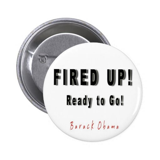 BARACK OBAMA FIRED UP READY TO GO - Customized Buttons