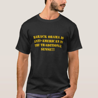 Barack Obama is anti-American in the Traditiona... T-Shirt