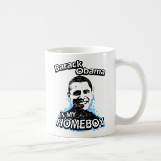 Barack Obama is my homeboy Coffee Mug