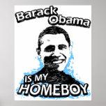 Barack Obama is my homeboy Print
