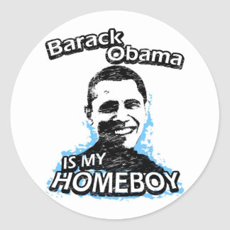 Barack Obama is my homeboy Round Sticker