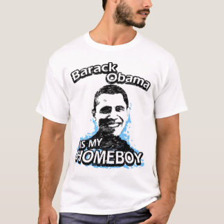 Barack Obama is my homeboy T-shirt