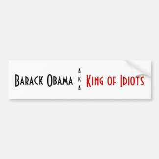 Barack Obama, King of Idiots Bumper Sticker