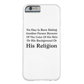 Barack Obama No One Is Born Hating Another Person Barely There iPhone 6 Case