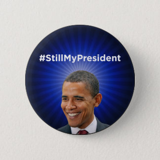 Barack Obama: Still My President Button