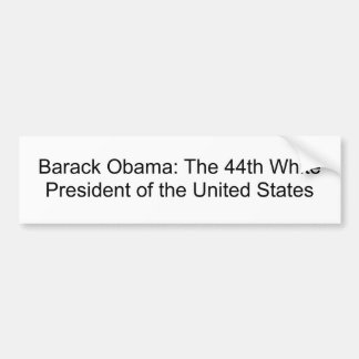 Barack Obama: The 44th White President of the U... Bumper Sticker