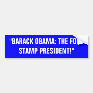 """""""BARACK OBAMA:  THE FOOD STAMP PRESIDENT"""" BUMPER STICKER"""