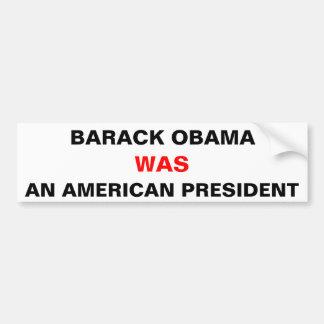 Barack Obama was an American president sticker Bumper Sticker