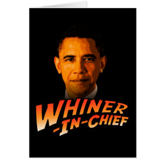 Barack Obama Whiner-In-Chief Cards