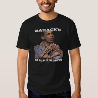 BARACK'S IN THE BUILDING T-SHIRTS