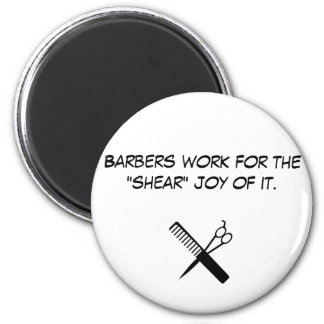 "barber, Barbers work for the ""shear"" joy of it. Magnet"