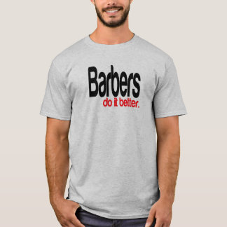 Barbers Do It Better Joke T-Shirt