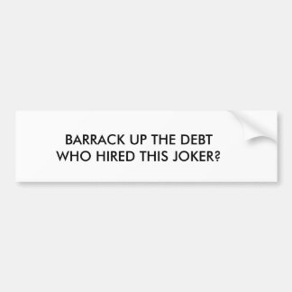 BARRACK UP THE DEBTWHO HIRED THIS JOKER? BUMPER STICKER