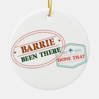 Barrie Been there done that Ceramic Ornament