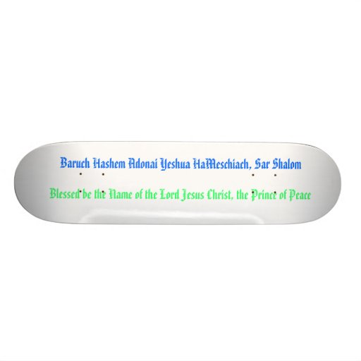 Baruch Hashem Adonai Yeshua HaMeschiach... Skateboard Deck