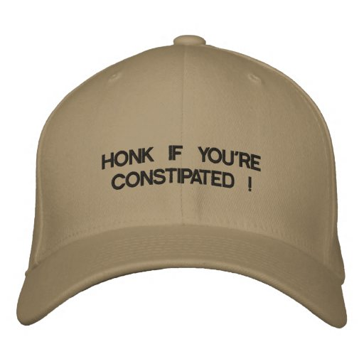Baseball cap HONK IF YOU'RE CONSTIPATED on it.