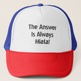 "Baseball Hat: ""The Answer Is Always Miata!"" Trucker Hat"