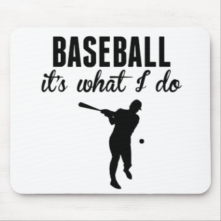 Baseball It's What I Do Mouse Pads