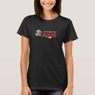 Baseball T Shirt - I'm all about the BASE.