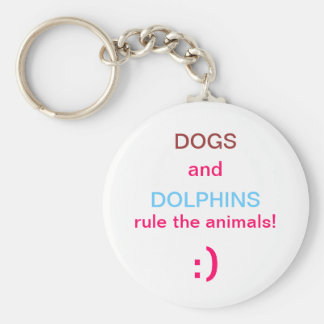 basic DOGS AND DOLPHINS RULE THE ANIMALS keychain