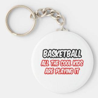 Basketball...All The Cool Kids Are Playing It Keychain