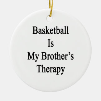 Basketball Is My Brother's Therapy Round Ceramic Decoration