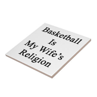 Basketball Is My Wife s Religion Tiles