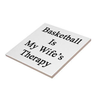 Basketball Is My Wife's Therapy Ceramic Tile