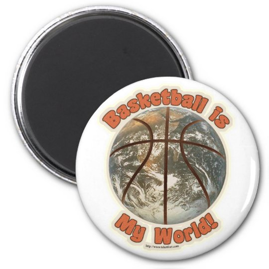 Basketball is my world! magnet