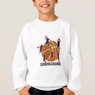 Basketball never stops sweatshirt