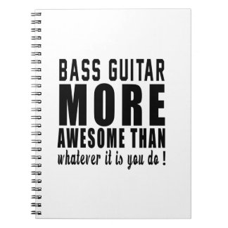 Bass Guitar more awesome than whatever it is you d Spiral Notebook