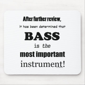 Bass Most Important Instrument Mouse Pad