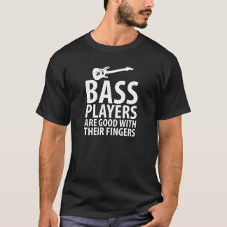 Bass Players Good With Their Fingers Music T-Shirt