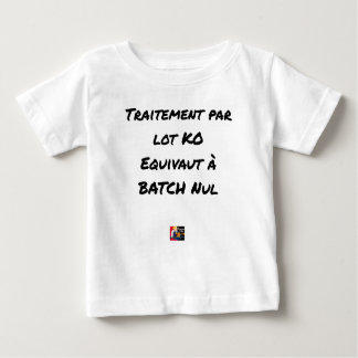 BATCH PROCESSING KB IS EQUIVALENT TO NULL BATCH BABY T-Shirt