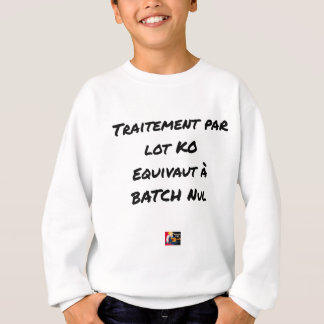 BATCH PROCESSING KB IS EQUIVALENT TO NULL BATCH SWEATSHIRT