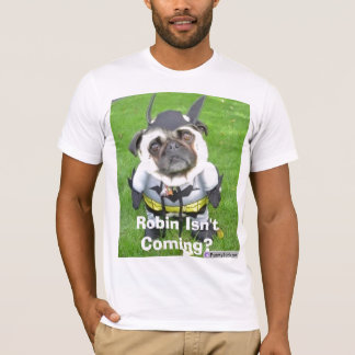 batmandog, Robin Isn't Coming? T-Shirt