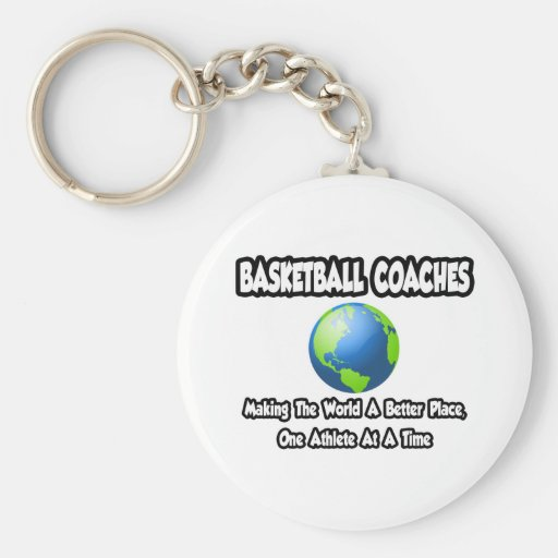 BBall Coaches...Making the World a Better Place Key Chains