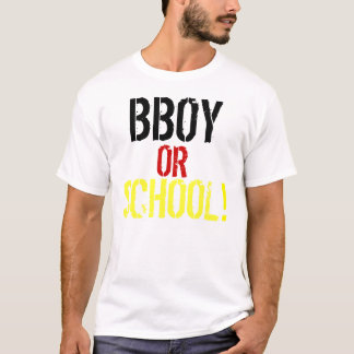 BBOY, OR, SCHOOL, ! T-Shirt