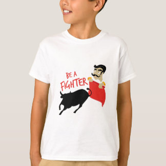 Be A Fighter T-Shirt