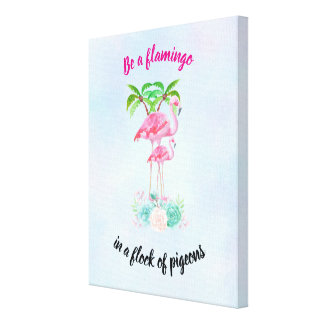 Be a Flamingo in a Flock of Pigeons Canvas Print