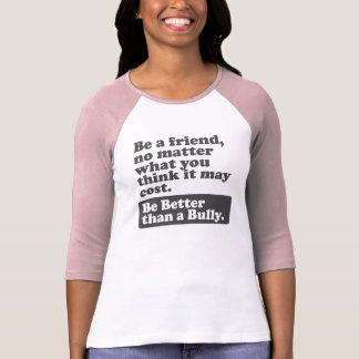 Be a friend: Be Better than a Bully T-Shirt