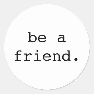 be a friend sticker